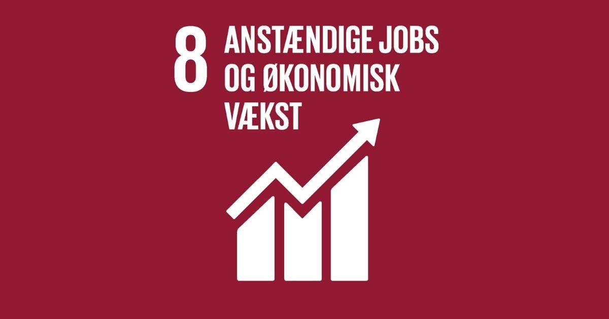 Mål 8: Anstændige jobs og økonomisk vækst | Verdensmålene - for bæredygtig udvikling